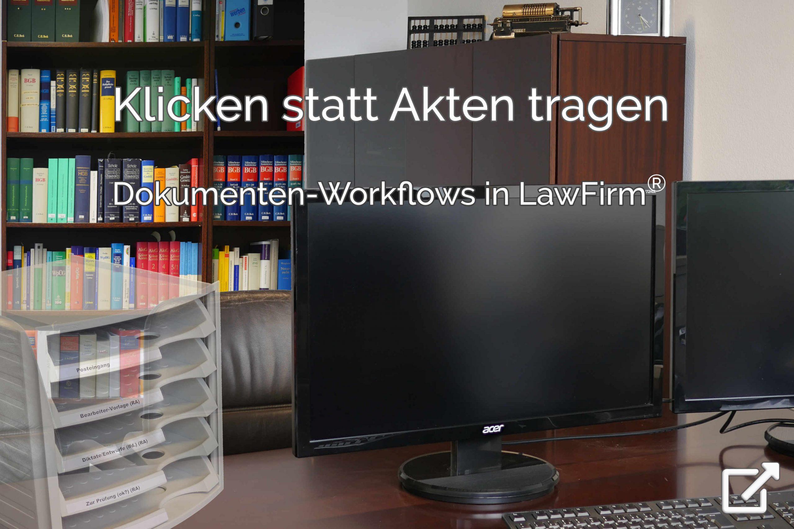 Klicken statt Akten Tragen - bewährter Dokumenten-Workflow in LawFirm (virtuelle Arbeitsmappen, internes Weiterleiten, Verknüpfung von Aufgaben und Dokumenten, Dokumentaufgaben immer im Blick), Dokumentenmanagement, DMS in der Anwaltssoftware